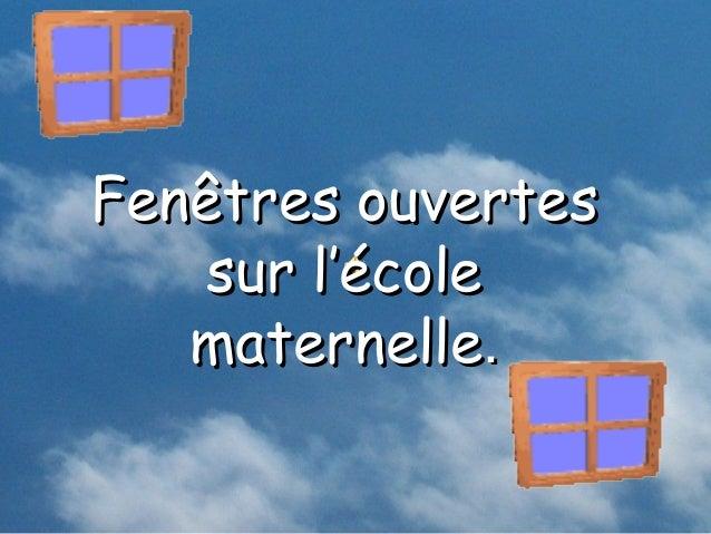 Fenêtres ouvertes    sur l'école   maternelle.