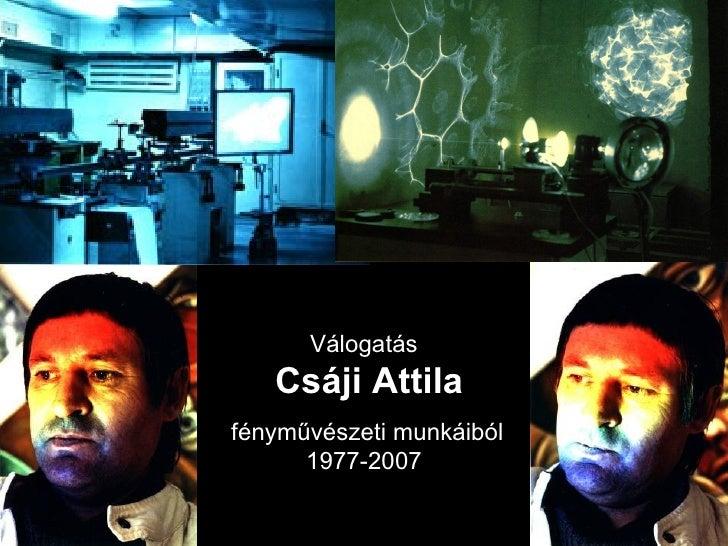 Válogatás  Csáji Attila fényművészeti munkáiból 1977-2007