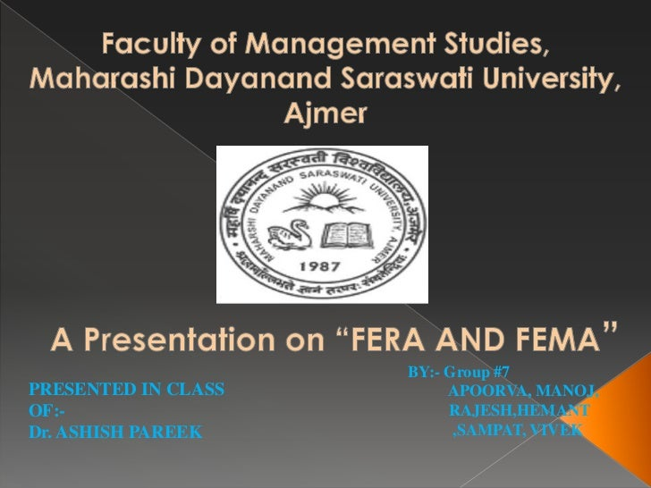 "Faculty of Management Studies,<br />Maharashi Dayanand Saraswati University,<br />Ajmer<br />A Presentation on ""FERA AND F..."