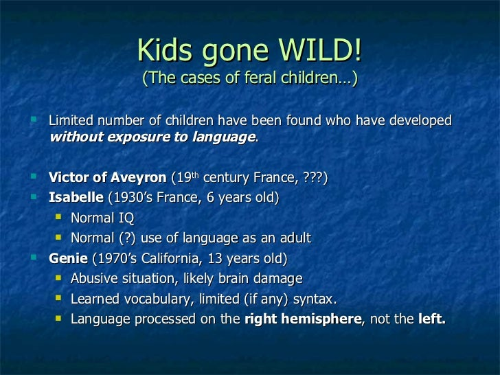 the reality of feral children essay Feral children imagine living in a world untouched by human society, would you adapt to the wild how would you form a system of communication would you.