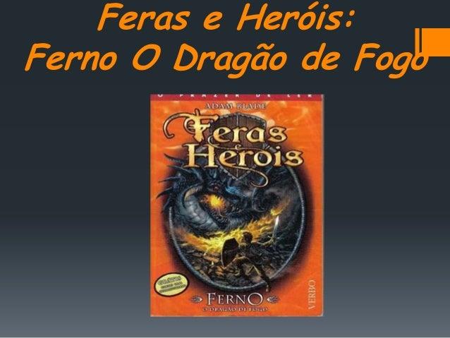 Feras e Heróis:Ferno O Dragão de Fogo