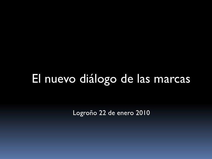 El nuevo diálogo de las marcas         Logroño 22 de enero 2010