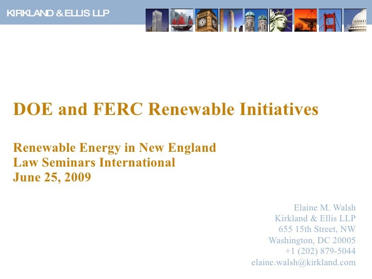 DOE and FERC Renewable Initiatives Renewable Energy in New England Law Seminars International  June 25, 2009 Elaine M. Wal...