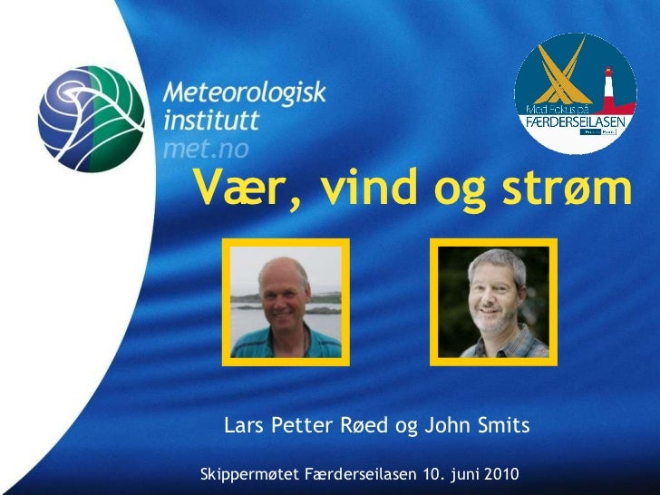 Vær, vind og strøm Lars Petter Røed og John Smits Skippermøtet Færderseilasen 10. juni 2010