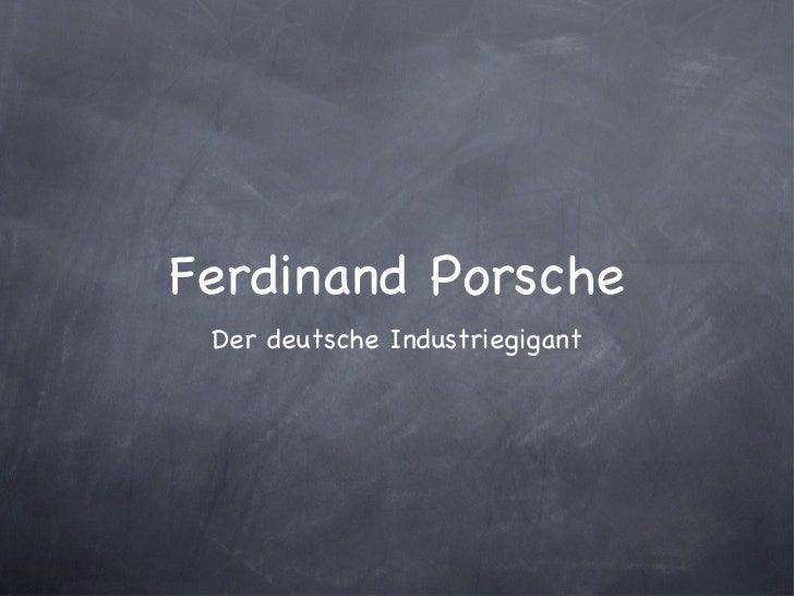 Ferdinand Porsche <ul><li>Der deutsche Industriegigant </li></ul>
