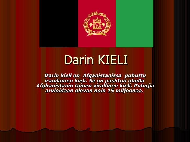Darin KIELI  Darin kieli on  Afganistanissa  puhuttu iranilainen kieli. Se on pashtun ohella  Afghanistanin toinen viralli...