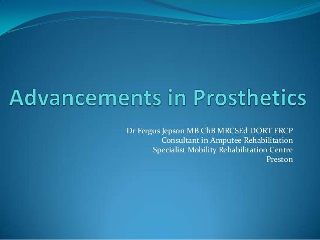 Dr Fergus Jepson MB ChB MRCSEd DORT FRCP Consultant in Amputee Rehabilitation Specialist Mobility Rehabilitation Centre Pr...