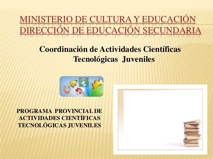 MINISTERIO DE CULTURA Y EDUCACIÓNDIRECCIÓN DE EDUCACIÓN SECUNDARIA      Coordinación de Actividades Científicas           ...