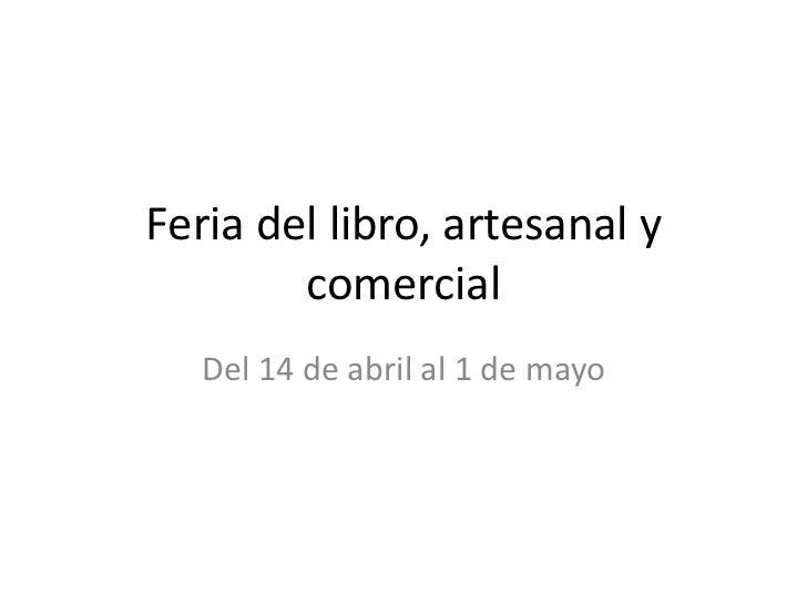 Feria del libro, artesanal y comercial<br />Del 14 de abril al 1 de mayo<br />