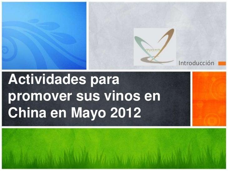IntroducciónActividades parapromover sus vinos enChina en Mayo 2012