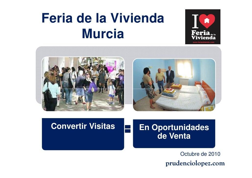 Feria de la Vivienda        Murcia      Convertir Visitas   En Oportunidades                          de Venta            ...