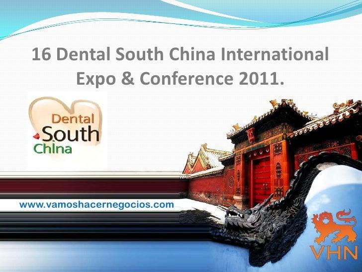 16 Dental South China International Expo & Conference 2011.<br />www.vamoshacernegocios.com<br />