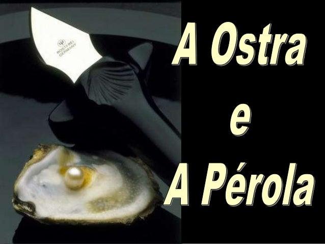 """""""Uma ostra que não foi ferida não produz pérolas""""... As pérolas são feridas curadas. Pérolas são produtos da dor; resultad..."""