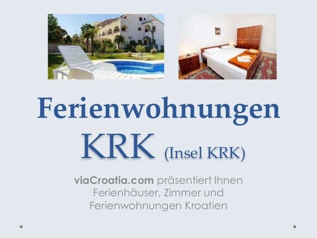 Ferienwohnungen KRK (Insel KRK) viaCroatia.com präsentiert Ihnen Ferienhäuser, Zimmer und Ferienwohnungen Kroatien