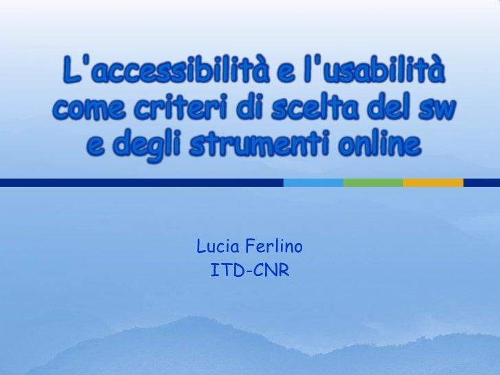 Laccessibilità e lusabilitàcome criteri di scelta del sw   e degli strumenti online          Lucia Ferlino           ITD-CNR