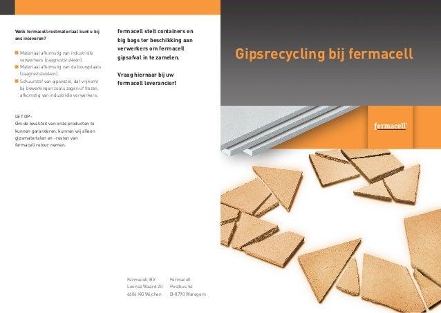 Gipsrecycling bij fermacell Welk fermacell restmateriaal kunt u bij ons inleveren? Materiaal afkomstig van industriële ve...