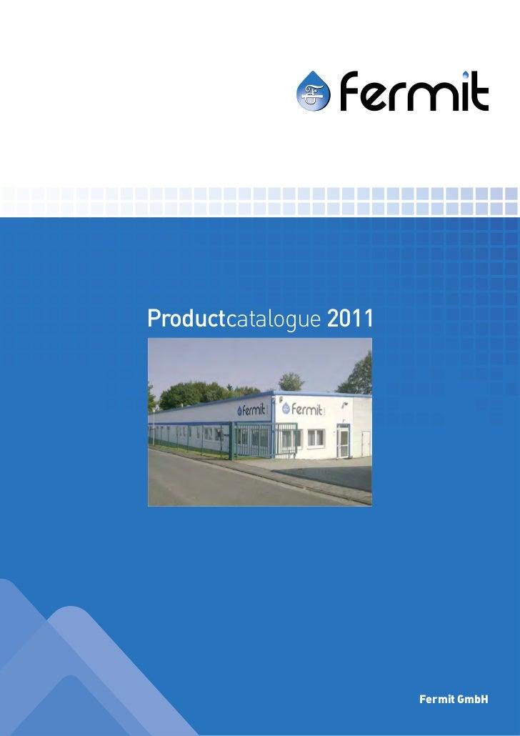 Productcatalogue 2011                        Fermit GmbH