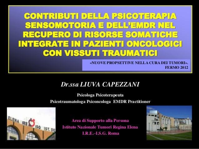Dott.ssa Liuva Capezzani - Contributi della Psicoterapia sensomotoria e dell'EMDR nel recupero di risorse somatiche integrate in pazienti oncologici con vissuti traumatici