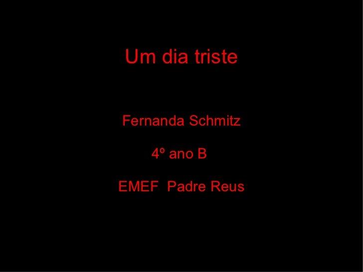 Um dia triste Fernanda Schmitz 4º ano B  EMEF  Padre Reus