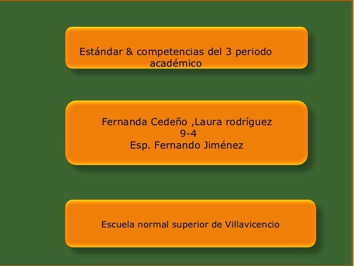 Estándar & competencias del 3 periodo             académico    Fernanda Cedeño ,Laura rodríguez                   9-4     ...