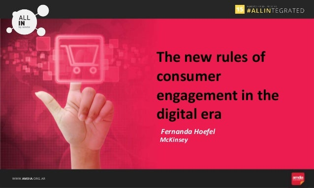 WWW.AMDIA.ORG.AR Fernanda Hoefel The new rules of consumer engagement in the digital era McKinsey