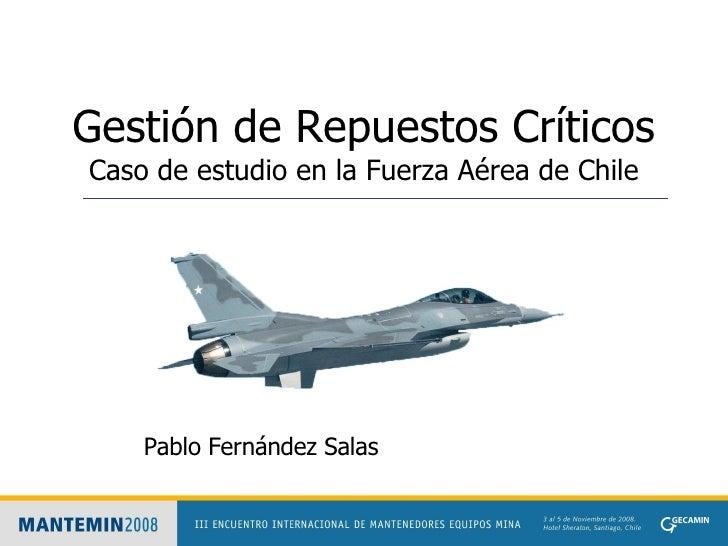 Gestión de Repuestos Críticos Caso de estudio en la Fuerza Aérea de Chile Pablo Fernández Salas