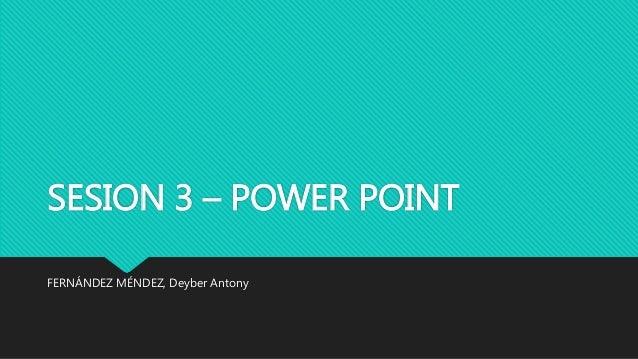 SESION 3 – POWER POINT  FERNÁNDEZ MÉNDEZ, Deyber Antony