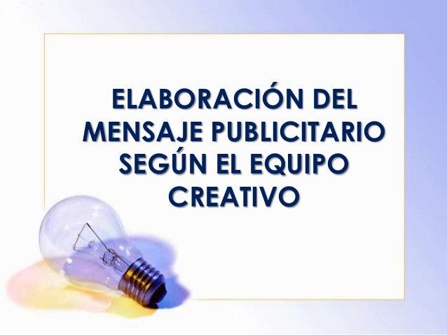 ELABORACIÓN DELMENSAJE PUBLICITARIOSEGÚN EL EQUIPOCREATIVO