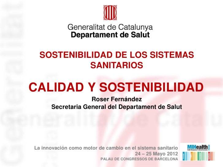 SOSTENIBILIDAD DE LOS SISTEMAS            SANITARIOSCALIDAD Y SOSTENIBILIDAD                   Roser Fernández      Secret...