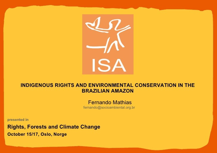 Fernando Mathias [email_address] presented in  Rights, Forests and Climate Change October 15/17, Oslo, Norge INDIGENOUS RI...