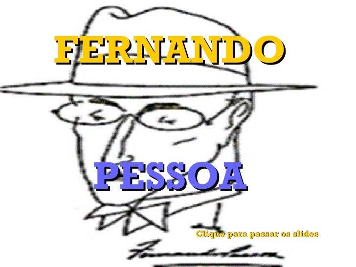 FERNANDO PESSOA Clique para passar os slides