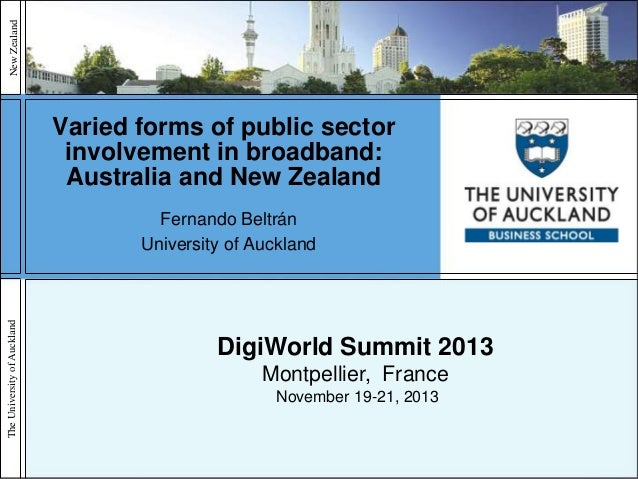 Varied forms of public sector involvement in broadband: Australia and New Zealand - Fernando BELTRAN, University of Auckland - NGN Executive Seminar - DigiWorld Summit 2013