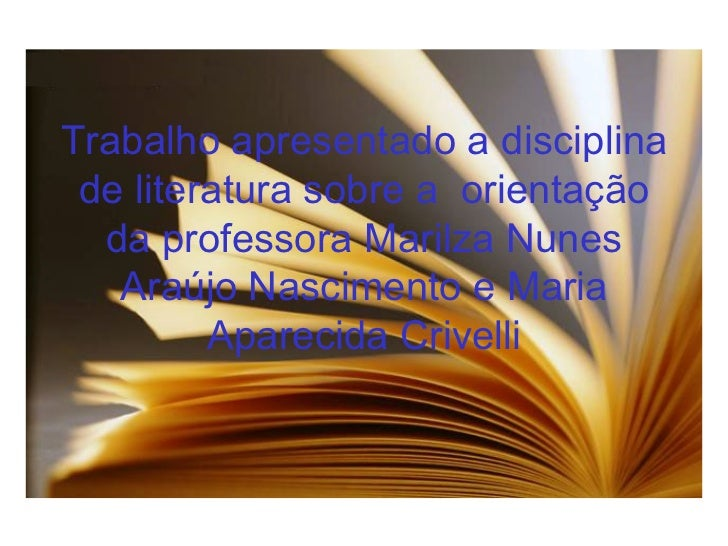 Trabalho apresentado a disciplina de literatura sobre a  orientação da professora Marilza Nunes Araújo Nascimento e Maria ...