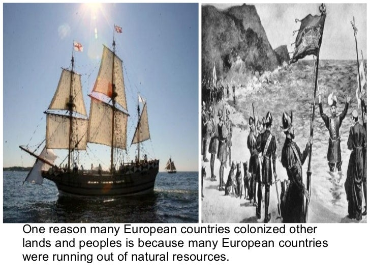 One reason many European countries colonized otherlands and peoples is because many European countrieswere running out of ...