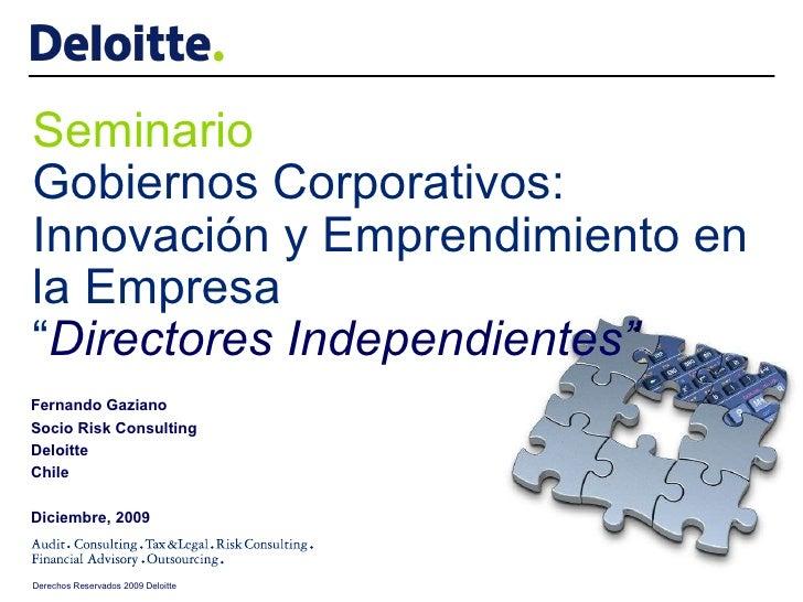 Fernando Gaziano Socio Risk Consulting Deloitte  Chile Diciembre, 2009 Seminario Gobiernos Corporativos: Innovación y Empr...
