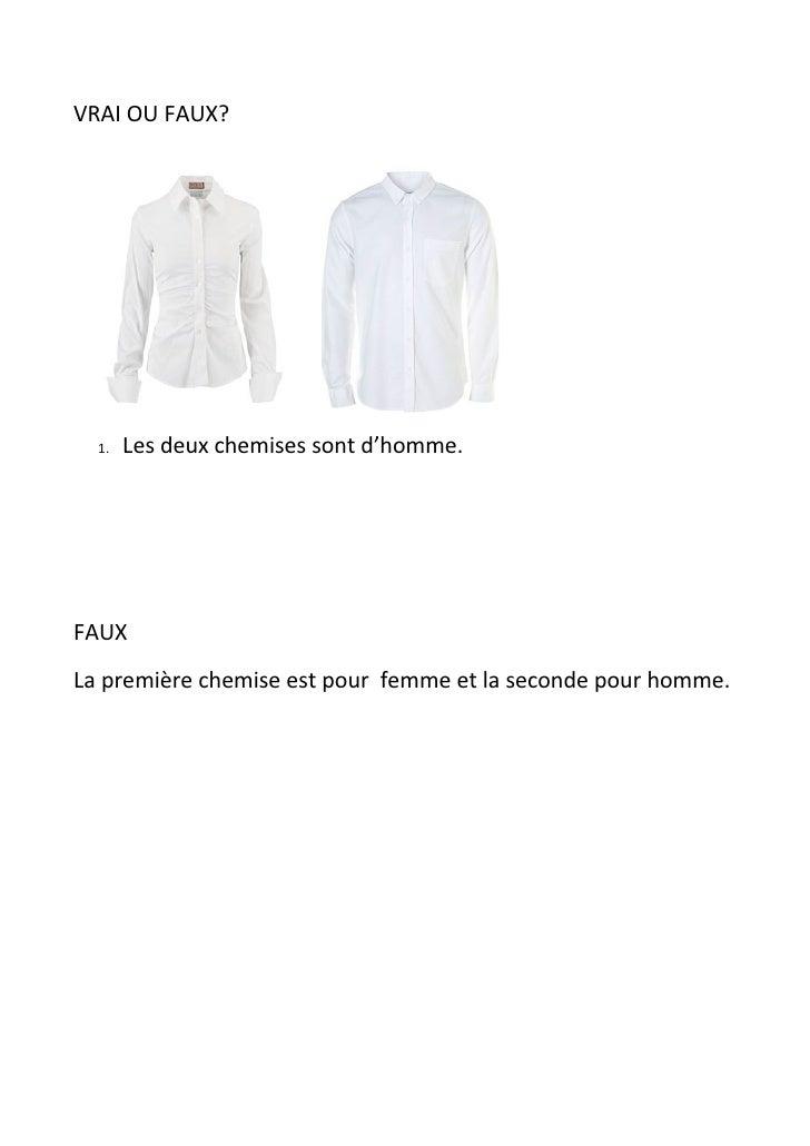 VRAI OU FAUX?  1.   Les deux chemises sont d'homme.FAUXLa première chemise est pour femme et la seconde pour homme.