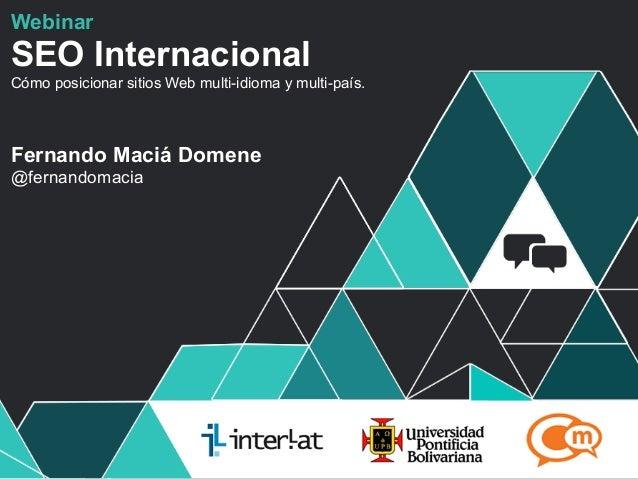 #FormaciónEBusinessWebinarSEO InternacionalCómo posicionar sitios Web multi-idioma y multi-país.Fernando Maciá Domene@fern...