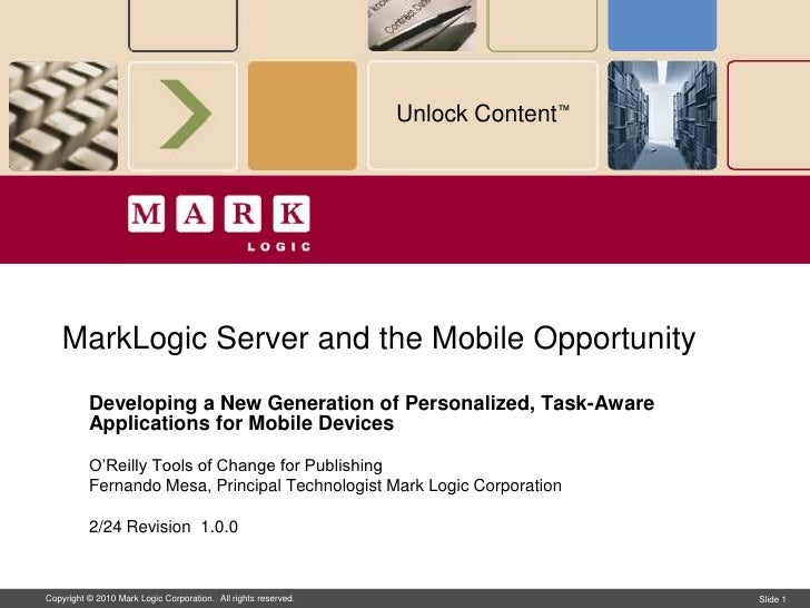 Unlock Content™        MarkLogic Server and the Mobile Opportunity           Developing a New Generation of Personalized, ...