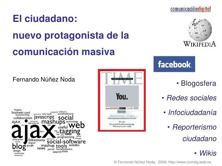 El ciudadano: nuevo protagonista de la comunicación masivaFernando Núñez Noda<br /><ul><li>Blogosfera
