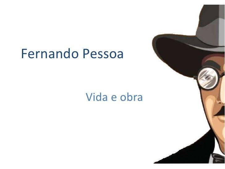 Fernando Pessoa<br />Vida e obra…<br />