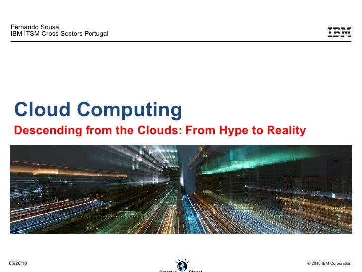 Fernando Sousa IBM ITSM Cross Sectors Portugal Cloud Computing Descending from the Clouds: From Hype to Reality