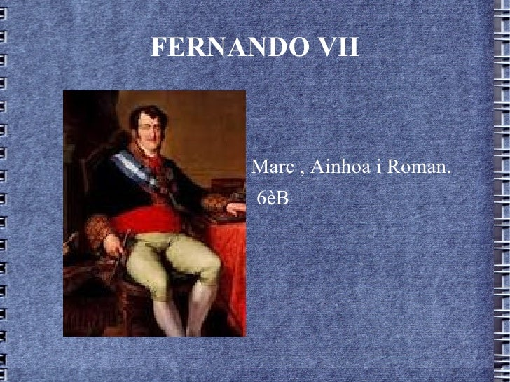FERNANDO VII     Marc , Ainhoa i Roman.      6èB