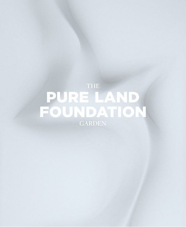 Pure Land in Buddhism is the realm of higher conscious- ness, peace and harmony. The Pure Land Foundation is not based in ...