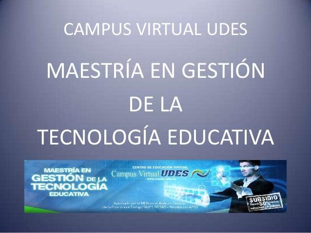 CAMPUS VIRTUAL UDESMAESTRÍA EN GESTIÓNDE LATECNOLOGÍA EDUCATIVA