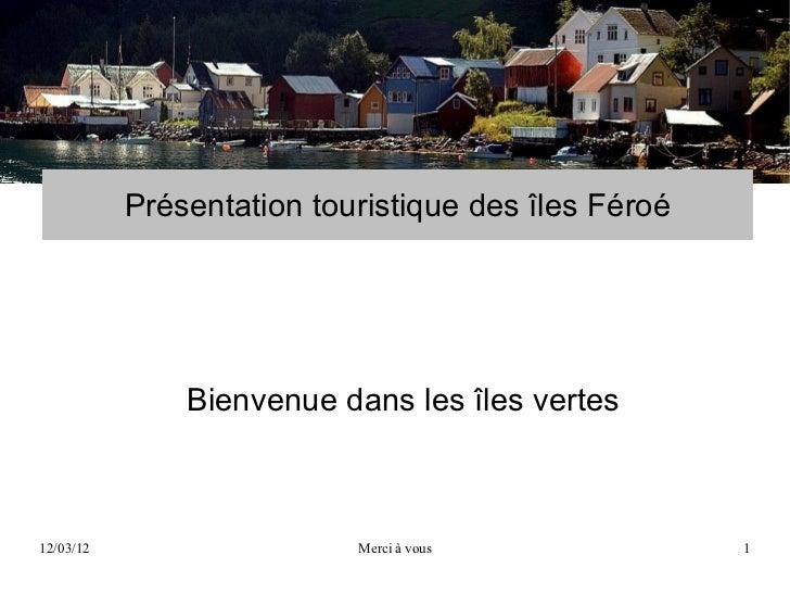 Présentation touristique des îles Féroé               Bienvenue dans les îles vertes12/03/12                   Merci à vou...