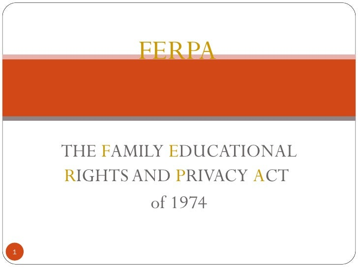 FERPA   THE  F AMILY  E DUCATIONAL  R IGHTS AND  P RIVACY  A CT  of 1974