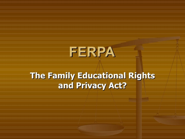 FERPA   The Family Educational Rights and Privacy Act?