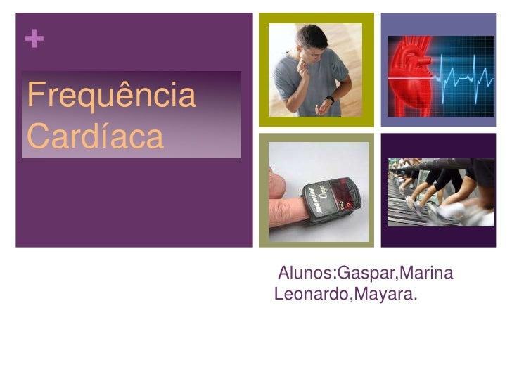 Alunos:Gaspar,Marina Leonardo,Mayara.<br />Frequência Cardíaca<br />