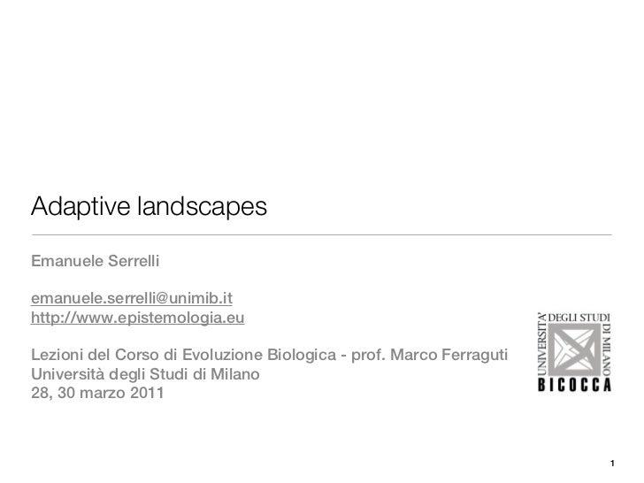 Adaptive landscapesEmanuele Serrelliemanuele.serrelli@unimib.ithttp://www.epistemologia.euLezioni del Corso di Evoluzione ...