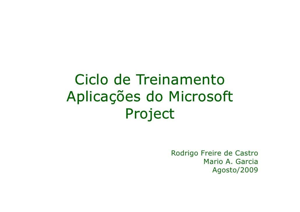 Ciclo de TreinamentoAplicações do Microsoft        Project              Rodrigo Freire de Castro                       Mar...